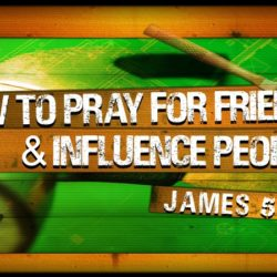 How to Pray for Friends and Influence People